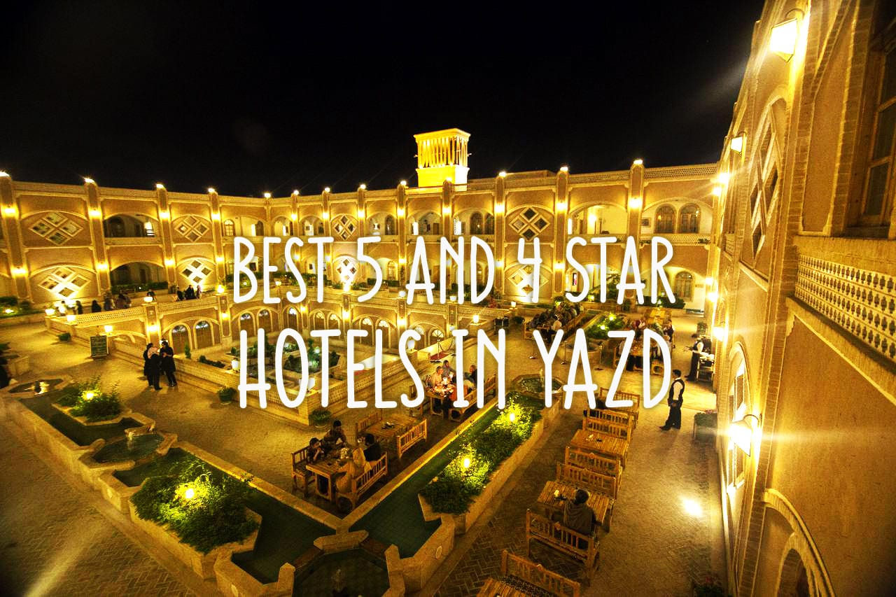 Best 5 and 4 Star Hotels in Yazd, Iran